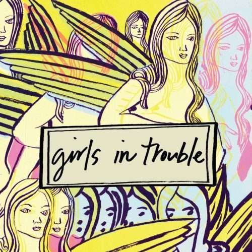 """Image of Girls In Trouble album cover- drawings of winged women in pastel shades of yellow, pink, and blue, behind """"Girls in Trouble"""" logo"""