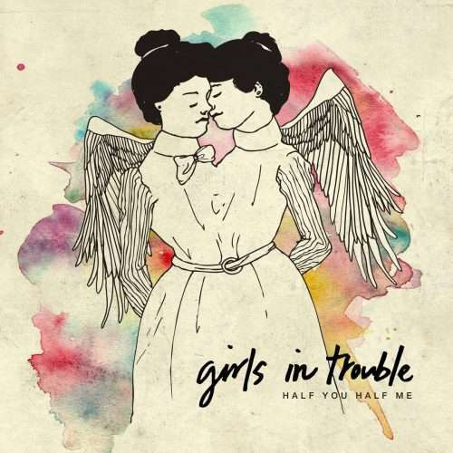 """image of cover of """"Half You Half Me"""" album- Girls in Trouble logo and album name on artwork of two winged women connected at the waist, heads nuzzling against each other"""